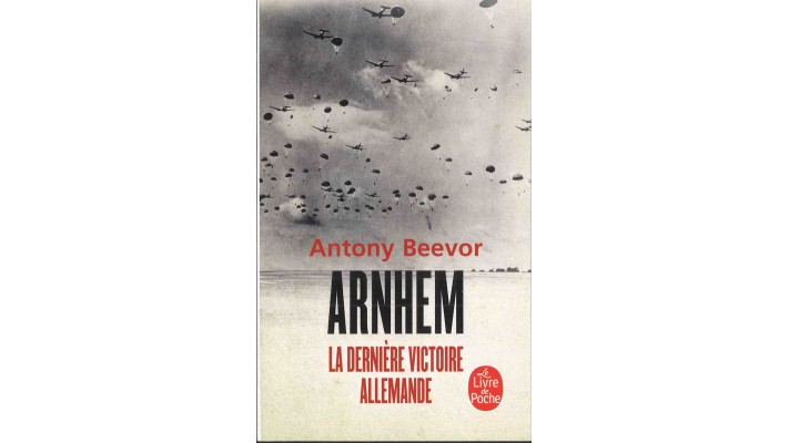 ARNHEM. LA DERNIÈRE VICTOIRE ALLEMANDE - ANTONY BEEVOR